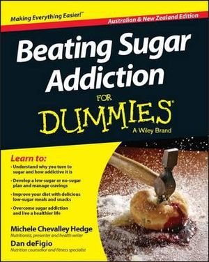 Beating Sugar Addiction For Dummies : Australian and New Zealand Edition - Michele Chevalley Hedge