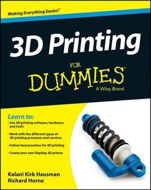 3D Printing For Dummies - Kirk Hausman