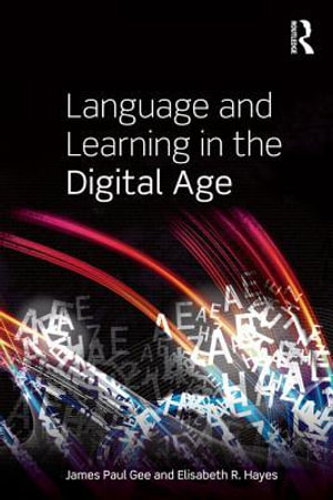Language and Learning in the Digital Age - James Paul Gee