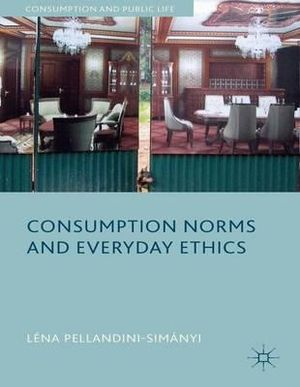 Consumption Norms and Everyday Ethics - Lena Pellandini-Simanya