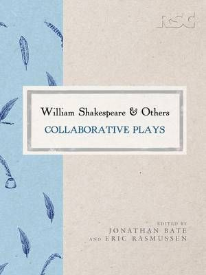 William Shakespeare and Others : Collaborative Plays - Jonathan Bate