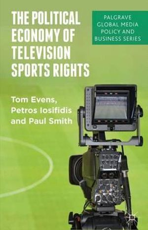 The Political Economy of Sports Rights : Palgrave Global Media Policy and Business - Petros Iosifidis