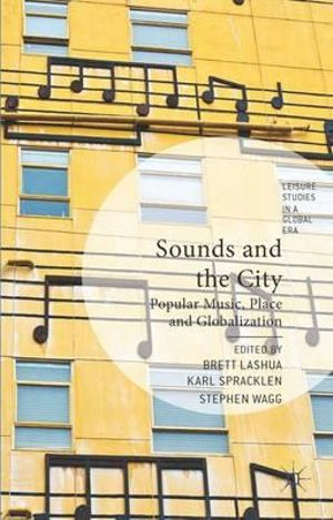 Sounds and the City : Popular Music, Place and Globalization - Brett Lashua