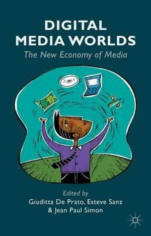 Digital Media Worlds : The New Economy of Media - Giuditta De Prato