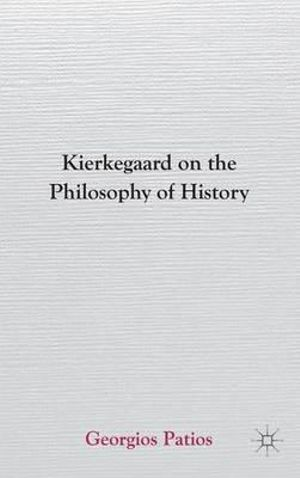 Kierkegaard on the Philosophy of History - Georgios Patios