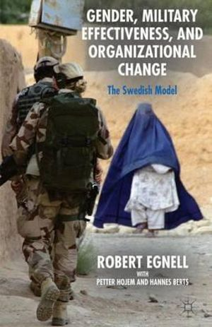 Gender, Military Effectiveness, and Organizational Change : The Swedish Model - Robert Egnell