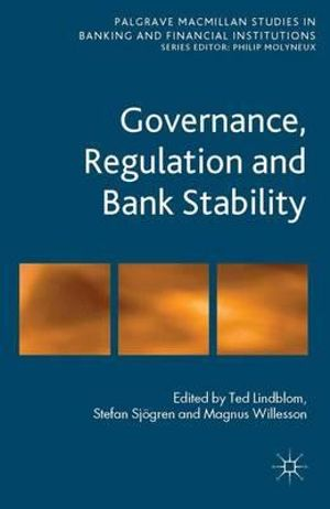 Governance, Regulation and Bank Stability : Palgrave Macmillan Studies in Banking and Financial Institutions - Ted Lindblom