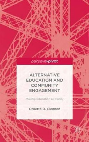 Alternative Education and Community Engagement : Making Education a Priority - Ornette D. Clennon