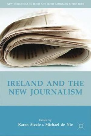 Ireland and the New Journalism - Karen Steele