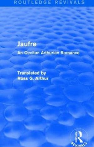 Jaufre : An Occitan Arthurian Romance - Ross Arthur