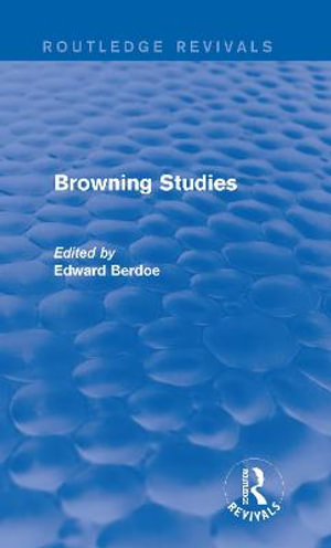 Browning Studies : Being Select Papers by Members of the Browning Society - Edward Berdoe