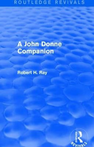 A John Donne Companion : Routledge Revivals - Robert H. Ray