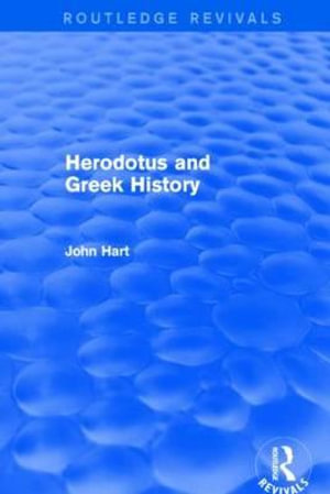 Herodotus and Greek History : Routledge Revivals - John Hart