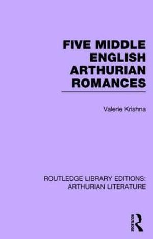Five Middle English Arthurian Romances : Routledge Library Editions: Arthurian Literature - Valerie Krishna