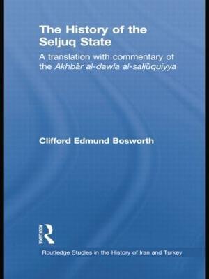 The History of the Seljuq State : A Translation with Commentary of the Akhbar al-dawla al-saljuqiyya - Clifford Edmund Bosworth