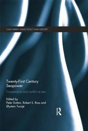 Twenty-First Century Seapower : Cooperation and Conflict at Sea - Peter Dutton