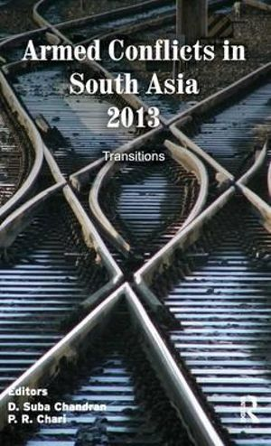 Armed Conflicts in South Asia 2013 : Transitions - D. Suba Chandran