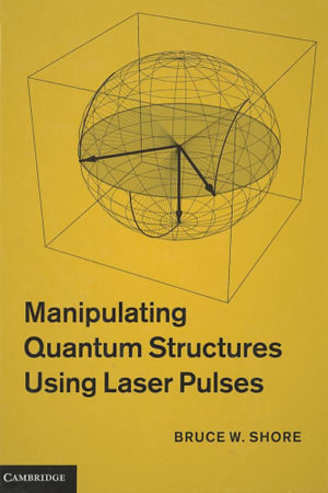 Manipulating Quantum Structures Using Laser Pulses - Bruce W. Shore