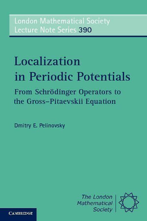 Localization in Periodic Potentials : From Schrodinger Operators to the Gross Pitaevskii Equation - Dmitry E. Pelinovsky