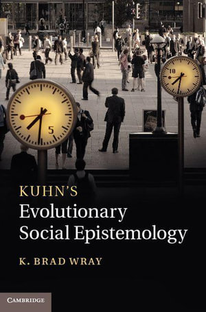 Kuhn's Evolutionary Social Epistemology - K. Brad Wray
