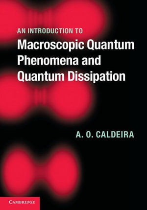 An Introduction to Macroscopic Quantum Phenomena and Quantum Dissipation - A. O. Caldeira