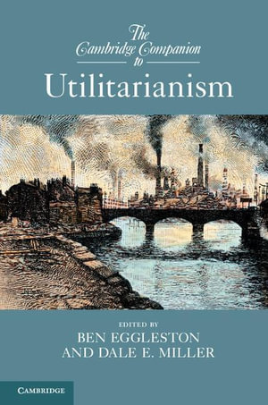 The Cambridge Companion to Utilitarianism - Ben Eggleston