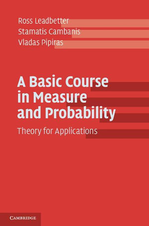 A Basic Course in Measure and Probability : Theory for Applications - Ross Leadbetter
