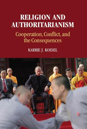 Religion and Authoritarianism : Cooperation, Conflict, and the Consequences - Karrie J. Koesel