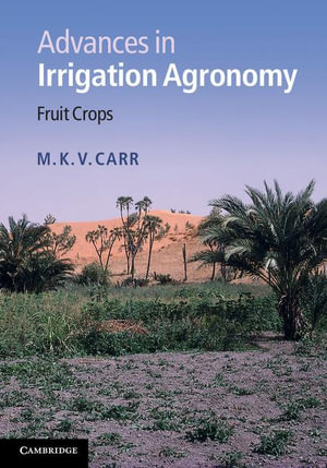 Advances in Irrigation Agronomy : Fruit Crops - M. K. V. Carr