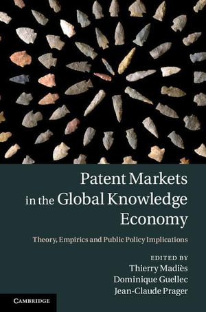 Patent Markets in the Global Knowledge Economy : Theory, Empirics and Public Policy Implications - Thierry Madies