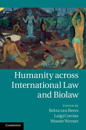 Humanity Across International Law and Biolaw - Britta Van Beers