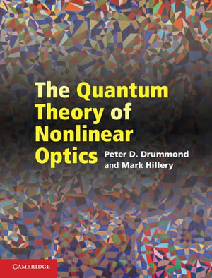 The Quantum Theory of Nonlinear Optics - Peter D. Drummond