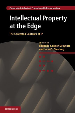 Intellectual Property at the Edge : The Contested Contours of IP - Rochelle Cooper Dreyfuss