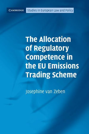 The Allocation of Regulatory Competence in the Eu Emissions Trading Scheme - Josephine Van Zeben