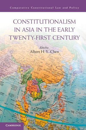 Constitutionalism in Asia in the Early Twenty-First Century - Albert Chen
