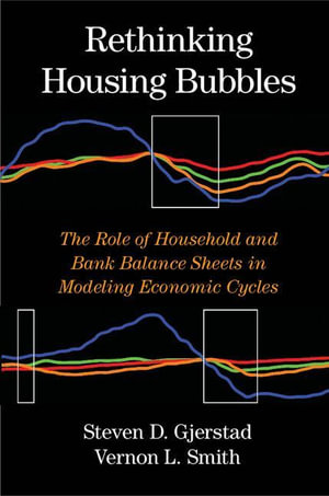Rethinking Housing Bubbles : The Role of Household and Bank Balance Sheets in Modeling Economic Cycles - Steven D. Gjerstad