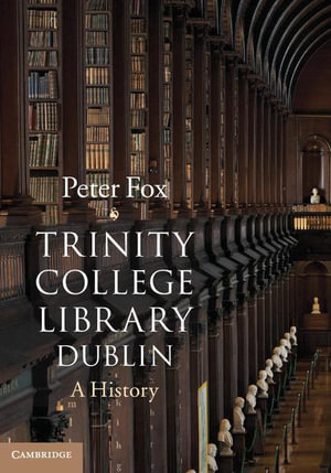 Trinity College Library Dublin : A History - Peter Fox
