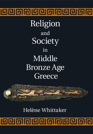 Religion and Society in Middle Bronze Age Greece - Helene Whittaker