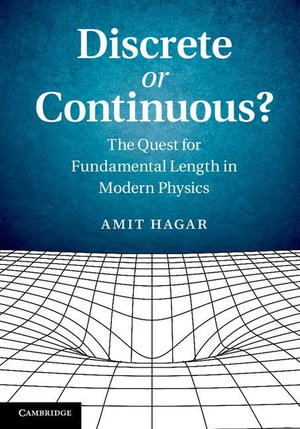 Discrete or Continuous? : The Quest for Fundamental Length in Modern Physics - Amit Hagar