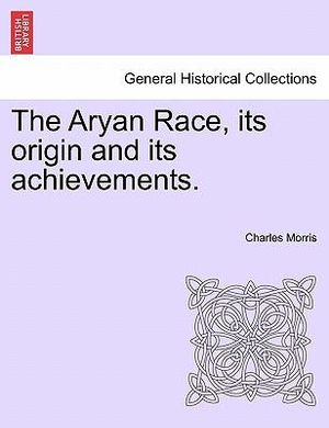 The Aryan Race Its Origins and Its Achievements Charles Morris