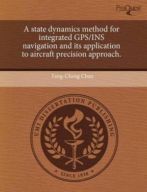 A state dynamics method for integrated GPS/INS navigation and its application to aircraft precision approach. Fang-Cheng Chan