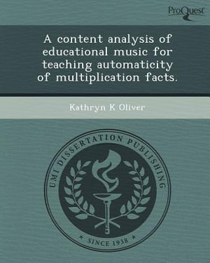 A Content Analysis of Educational Music for Teaching Automaticity of Multiplication Facts. - Kathryn K Oliver