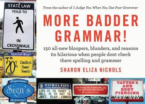 More Badder Grammar!: 150 All-New Bloopers, Blunders, and Reasons Its Hilarious When People Dont Check There Spelling and Grammer Sharon Eliza Nichols