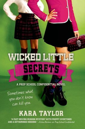 Wicked Little Secrets : A Prep School Confidential Novel - Kara Taylor