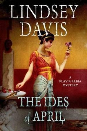 The Ides of April : Flavia Albia Mysteries - Lindsey Davis