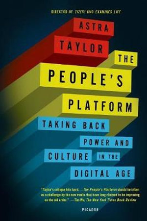 The People's Platform : Taking Back Power and Culture in the Digital Age - Astra Taylor