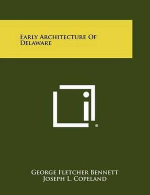 Early Architecture of Delaware George Fletcher BENNETT