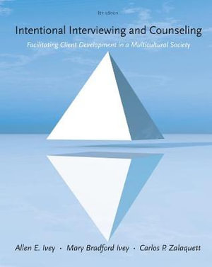 Intentional Interviewing and Counseling : Facilitating Client Development in a Multicultural Society : 8th Edition - Allen E. Ivey