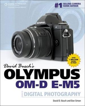 David Busch's Olympus OM-D E-M5 Guide to Digital Photography - David Busch