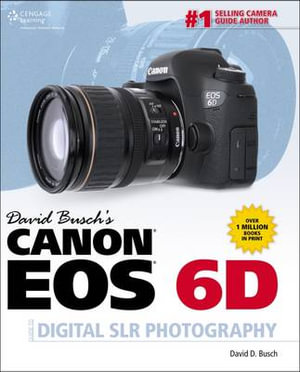 David Busch's Canon EOS 6D Guide to Digital SLR Photography - David Busch